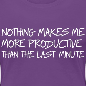 Nothing makes me more productive than last minute T-Shirts - Women's Premium T-Shirt