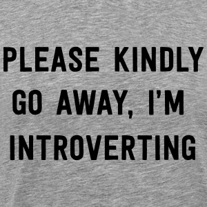 Please kindly go away I'm introverting T-Shirts - Men's Premium T-Shirt