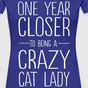 One year closer to being a crazy cat lady T-Shirts - Women's Premium T-Shirt