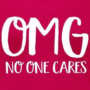 OMG No one cares T-Shirts - Women's Premium T-Shirt