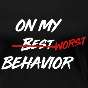 On my worst behavior T-Shirts - Women's Premium T-Shirt