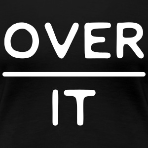 Over it T-Shirts - Women's Premium T-Shirt