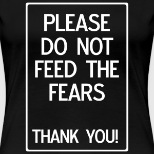 Please do not feed the fears. Thank you T-Shirts - Women's Premium T-Shirt