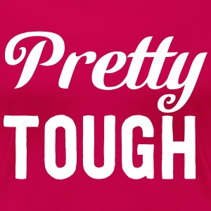 Pretty Tough T-Shirts - Women's Premium T-Shirt