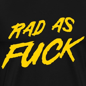 Rad as fuck T-Shirts - Men's Premium T-Shirt