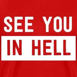 See you in hell T-Shirts - Men's Premium T-Shirt