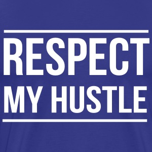 Respect my hustle T-Shirts - Men's Premium T-Shirt