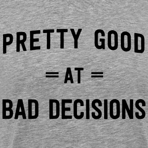 Pretty Good at Bad Decisions T-Shirts - Men's Premium T-Shirt