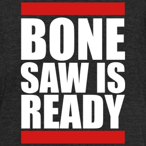 bone saw is ready - Unisex Tri-Blend T-Shirt by American Apparel