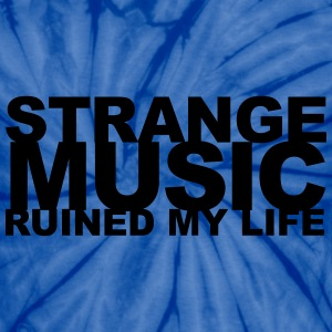 strange music ruined my life - Unisex Tie Dye T-Shirt