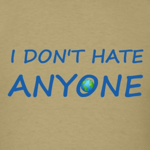 I don't hate anyone w/Earth graphic - Men's T-Shirt