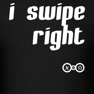 I SWIPE RIGHT - Men's T-Shirt