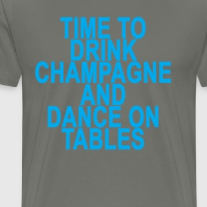 time_to_drink_champagne_and_dance_on_tab - Men's Premium T-Shirt
