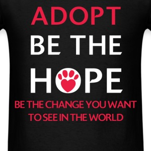 Adoption - Adopt. Be the Hope, be the change you w - Men's T-Shirt