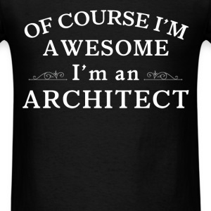 Architect - Of course I'm awesome. I'm an Architec - Men's T-Shirt