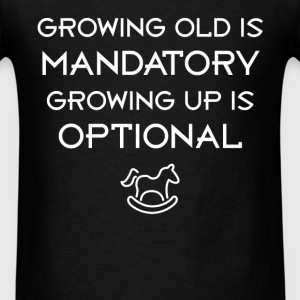 Birthday - Growing old is mandatory, growing up is - Men's T-Shirt