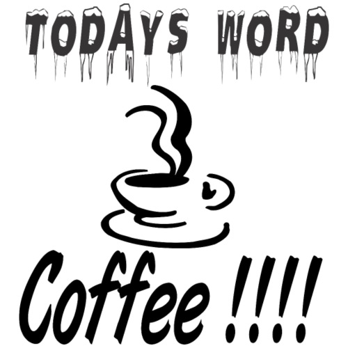 Todays word is Coffee