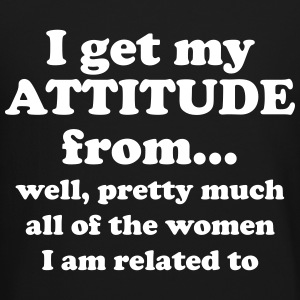 I get my attitude from.. well, pretty much  Long Sleeve Shirts - Crewneck Sweatshirt