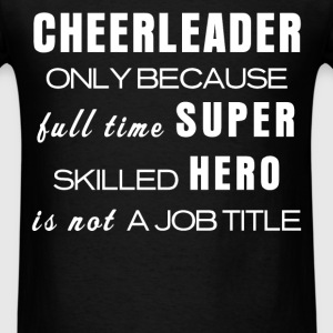 Cheerleader - Cheerleader Only because full time s - Men's T-Shirt