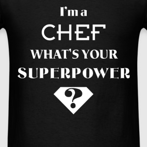 Chef - I'm a Chef. What's your superpower? - Men's T-Shirt
