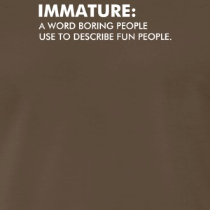 Immature A Word Boring People Use To Describe - Men's Premium T-Shirt