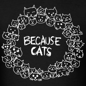 Because cats - Men's T-Shirt