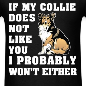 Collie - If my Collie does not like you I probably - Men's T-Shirt