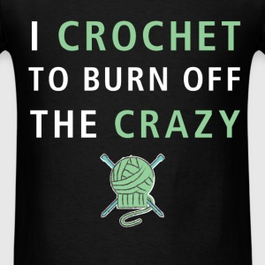Crochet - I crochet to burn off the crazy - Men's T-Shirt