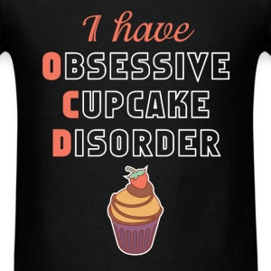 Cupcake - I have OCD Obsessive Cupcake Disorder - Men's T-Shirt