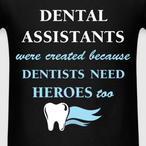Dental Assistants - Dental Assistants were created - Men's T-Shirt