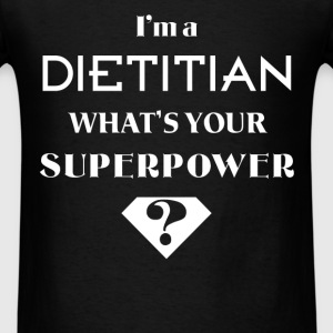 Dietitian - I'm a dietitian. What's your superpowe - Men's T-Shirt