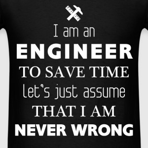 Engineer - I am an Engineer. To save time Let's ju - Men's T-Shirt