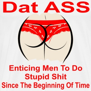 Dat Ass Enticing Men To Do Stupid Shit Since The B - Men's Premium T-Shirt