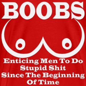 BOOBS: Enticing Men To Do Stupid Shit Since The Be - Men's Premium T-Shirt