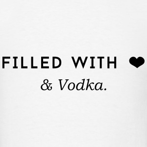 Filled with Love ... and Vodka T-Shirts - Men's T-Shirt