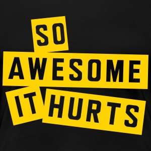 So awesome it hurts T-Shirts - Women's Premium T-Shirt