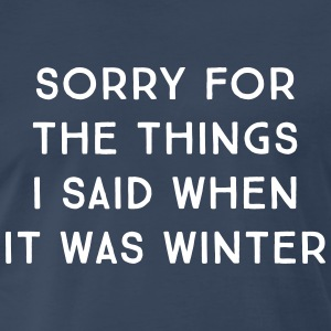 Sorry for the things I said when it was winter T-Shirts - Men's Premium T-Shirt