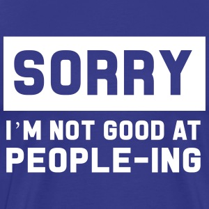 Sorry I'm not good at people-ing T-Shirts - Men's Premium T-Shirt