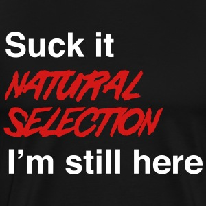 Suck it natural selection I'm still here T-Shirts - Men's Premium T-Shirt