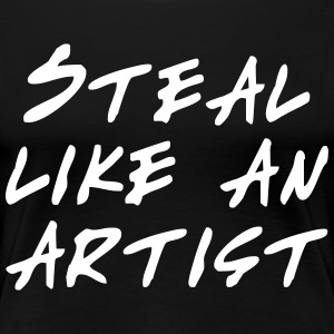 Steal like an artist T-Shirts - Women's Premium T-Shirt