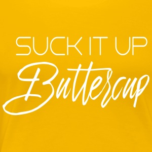 Suck it up buttercup T-Shirts - Women's Premium T-Shirt