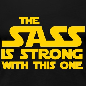 The sass is strong with this one T-Shirts - Women's Premium T-Shirt