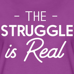 The struggle is real T-Shirts - Women's Premium T-Shirt