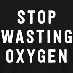 Stop wasting oxygen T-Shirts - Men's Premium T-Shirt