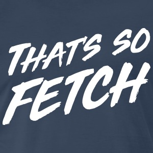 That's so fetch T-Shirts - Men's Premium T-Shirt