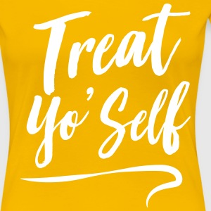 Treat Yo' Self T-Shirts - Women's Premium T-Shirt