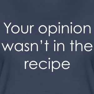 Your opinion wasn't in the recipe T-Shirts - Women's Premium T-Shirt