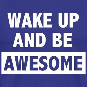 Wake up and be awesome T-Shirts - Men's Premium T-Shirt