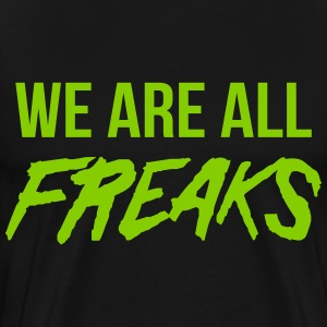 We are all freaks T-Shirts - Men's Premium T-Shirt