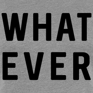 WHATEVER T-Shirts - Women's Premium T-Shirt